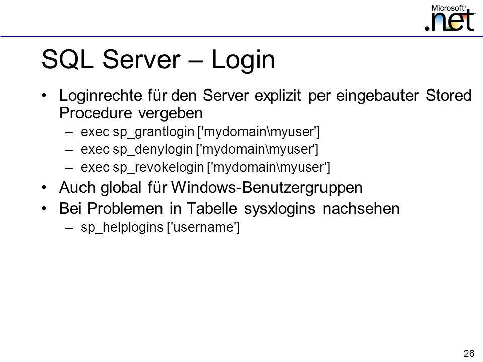 SQL Server – Login Loginrechte für den Server explizit per eingebauter Stored Procedure vergeben. exec sp_grantlogin [ mydomain\myuser ]